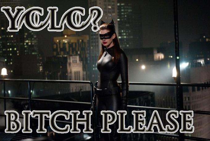 YOLO? Bitch Please
