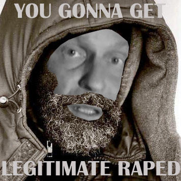 YOU GONNA GET LEGITIMATE RAPED