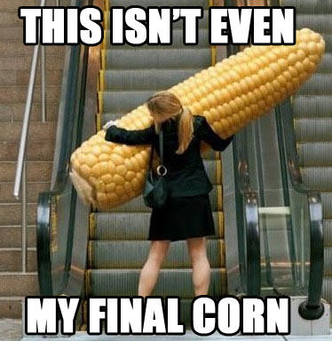 Not even my Final Corn