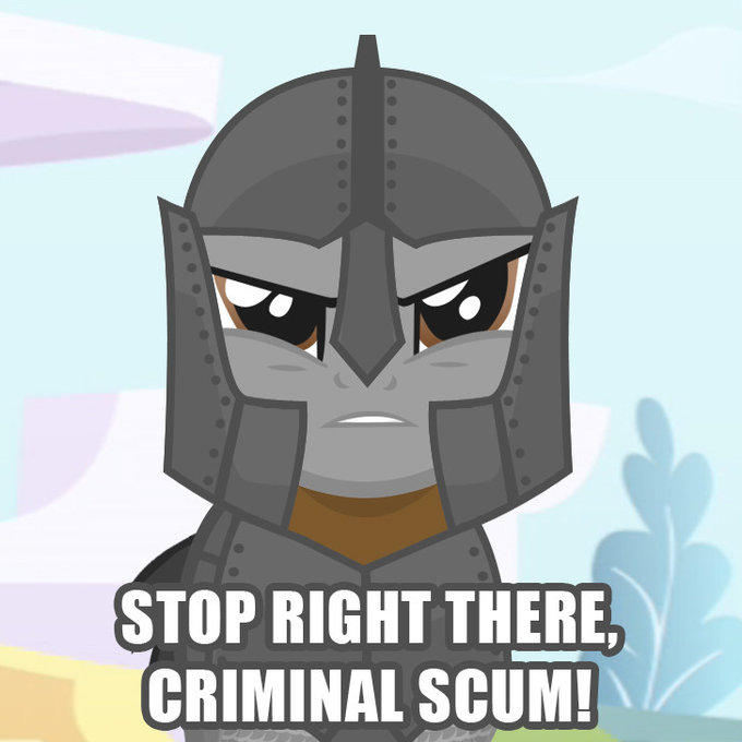 Stop right there criminal scum