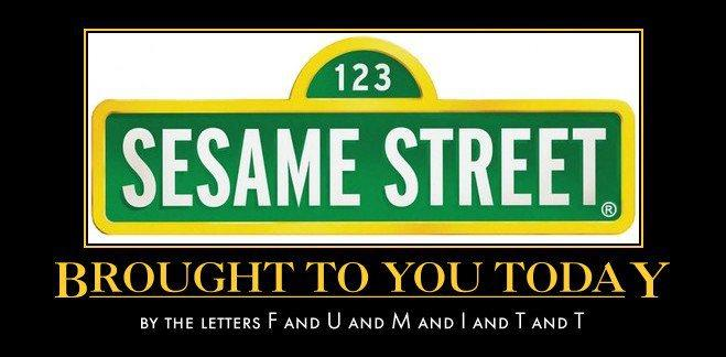 Sesame Street, Brought to you Today by thr Letter FU MITT