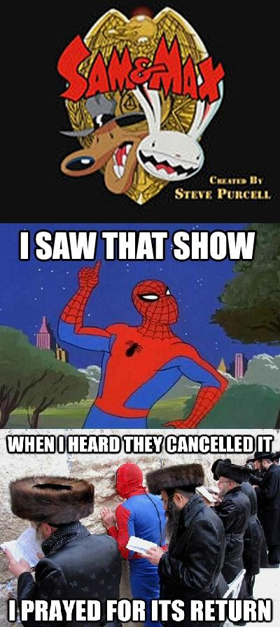 Spiderman Saw that show.... (Sam & Max)