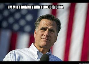 I'm Mitt Romney and I Like Big Bird