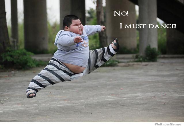No, I must dance!