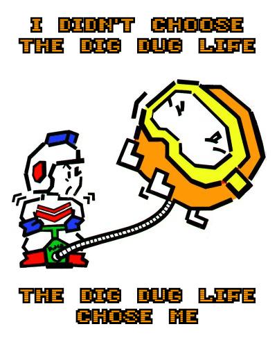 I didn't choose the Dig Dug life