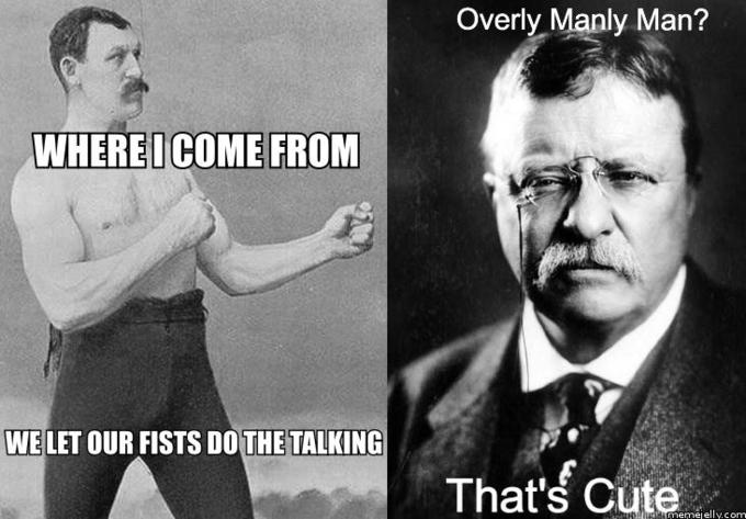 Overly Manly Man On Theodore Roosevelt