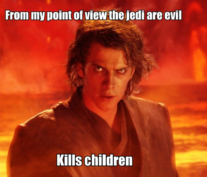 From my point of view the jedi are evil