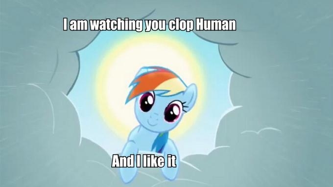 I am watching you clop Human