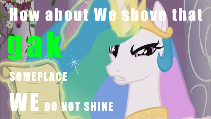 shove that GAK someplace WE do not shine