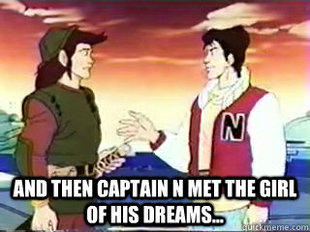 and then captain n met the girl of his dreams
