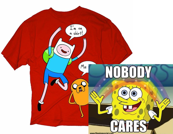 Im on a shirt (NOBODY CARES)