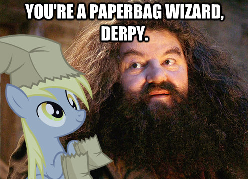 You're a paperbag wizard, Derpy