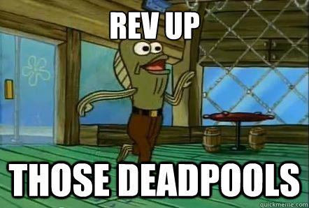 Rev up those deadpools