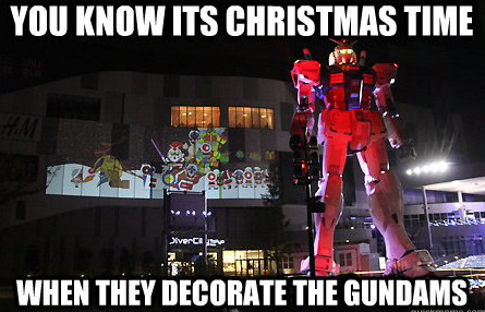 you know its christmas time when they decorate the gundams