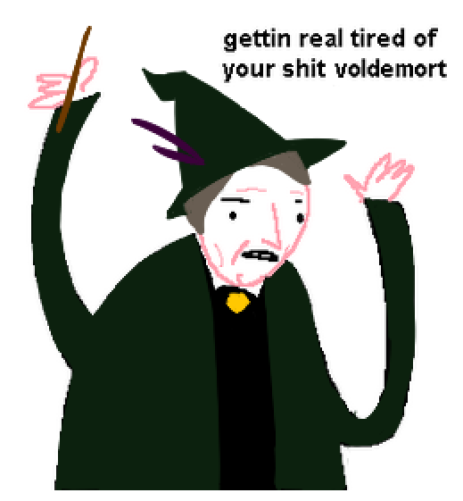 gettin real tired of your shit voldemort
