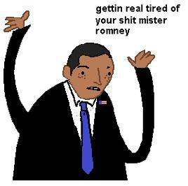 gettin real tired of your shit mister romney