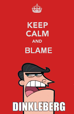 Keep Calm and Blame Dinkleberg