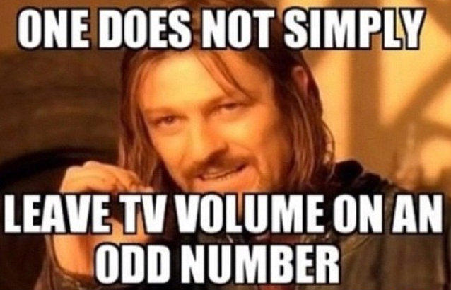 one does not simply leave the tv volume on odd number