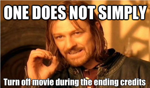 one does not simply turn off movie during ending credits