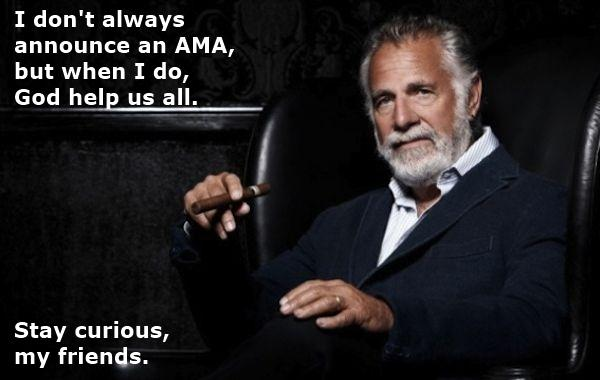 The most interesting AMA in the world...