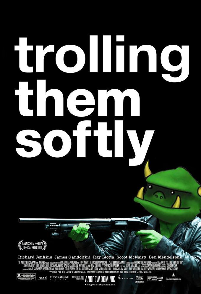 Trolling Them Softly