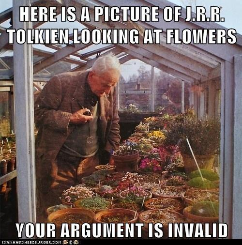 HERE IS A PICTURE OF J.R.R. TOLKEIN LOOKING AT FLOWERS - YOUR ARGUMENT IS INVALID