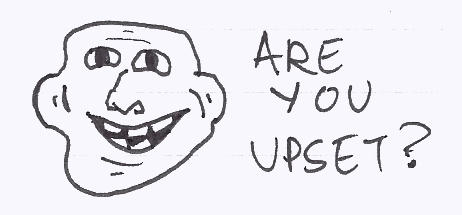 Are you upset?