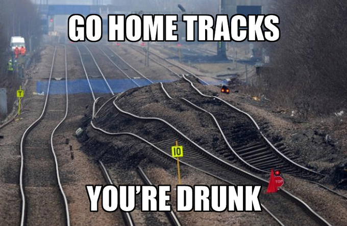 Go Home Tracks, You're Drunk