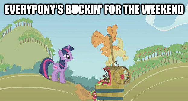 Everypony's buckin' for the weekend