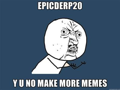 Y U no make more memes