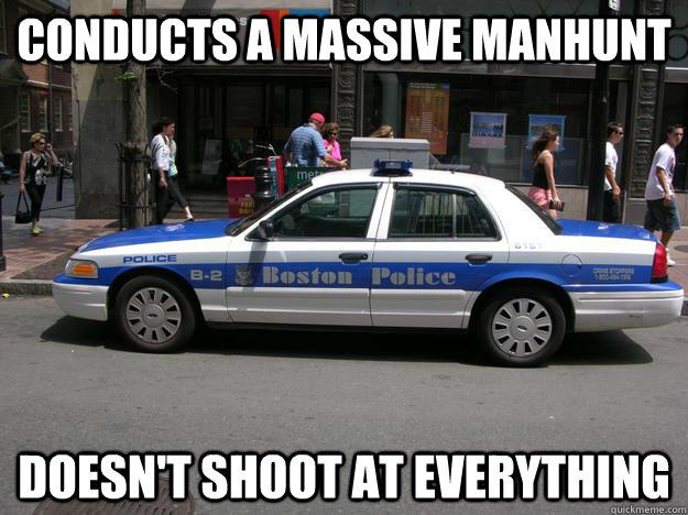Conducts a massive manhunt. Doesn't shoot at everything