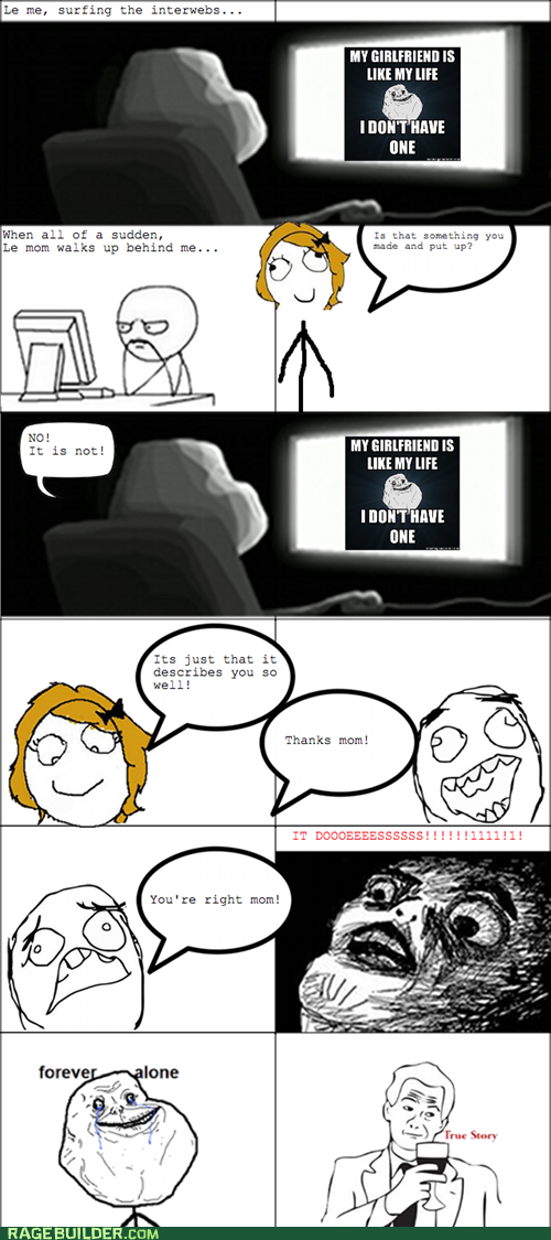 I Am Forever Alone :(