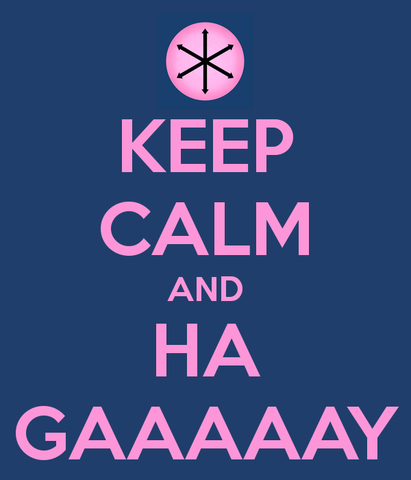 KEEP CALM AND HA GAAAAAY