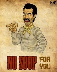 No Soup for you