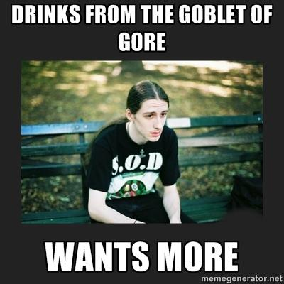 Drinks from the goblet of gore.