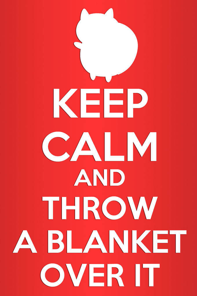 Keep Calm and Throw a Blanket Over It