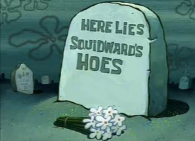 Here lies Squidward's hoes