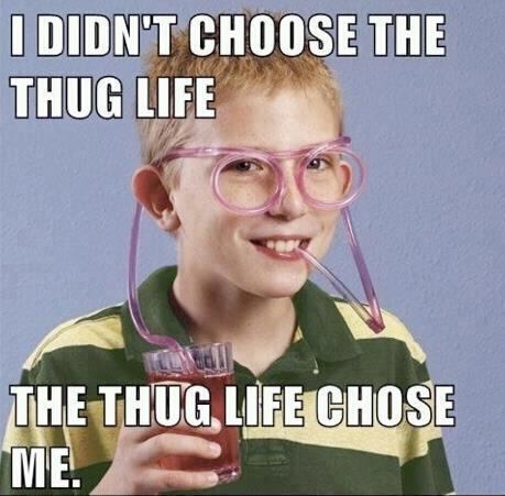 The thug life chose me
