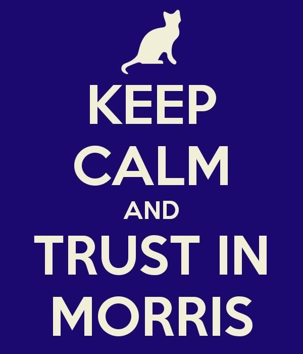 Keep calm and trust Morris