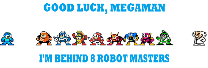 Good Luck, Megaman, I'm Behind 8 Robot Masters