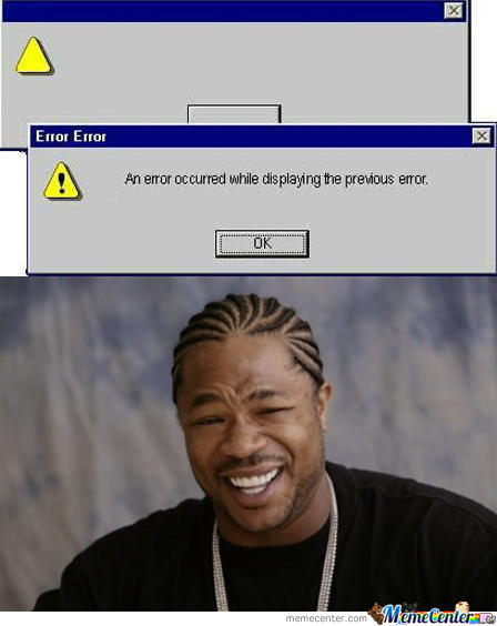 Yo dawg, I heard you like errors...