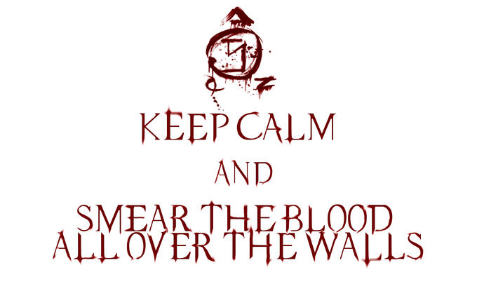 Stay Calm and Smear The Blood On The Wall