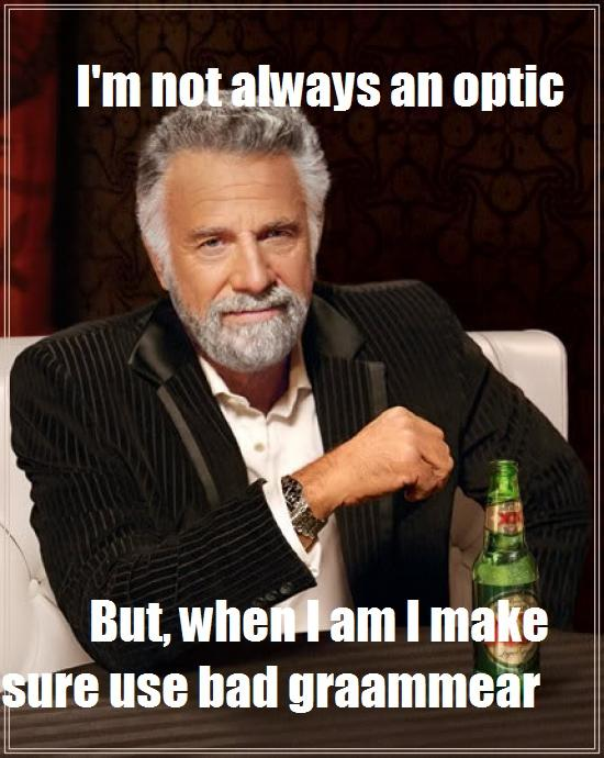 I'm not always an optic