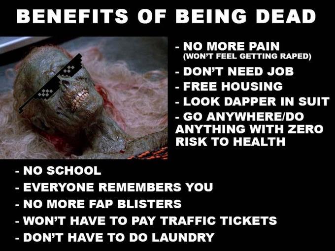 Benefits of being dead