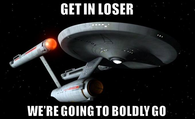 Get In Loser, We're Going To Boldly Go