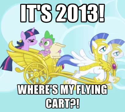 Its 2013! Where's my flying cart?!