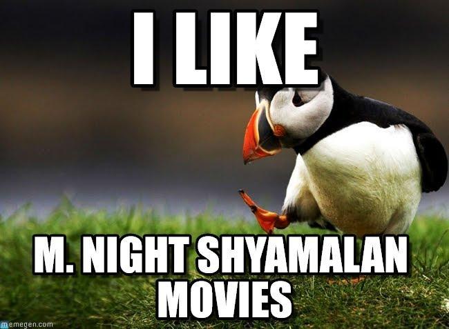 I like M. Night Shyamalan movies