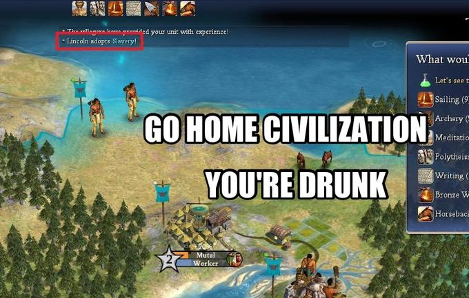 Go Home Civilization IV You're drunk