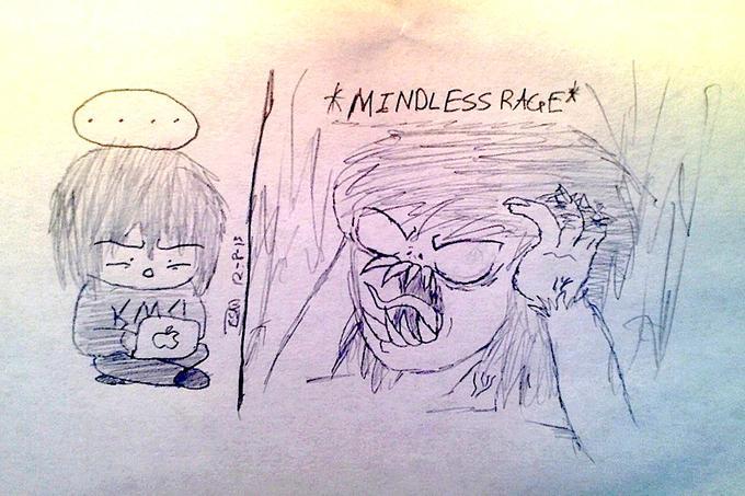*mindless rage*
