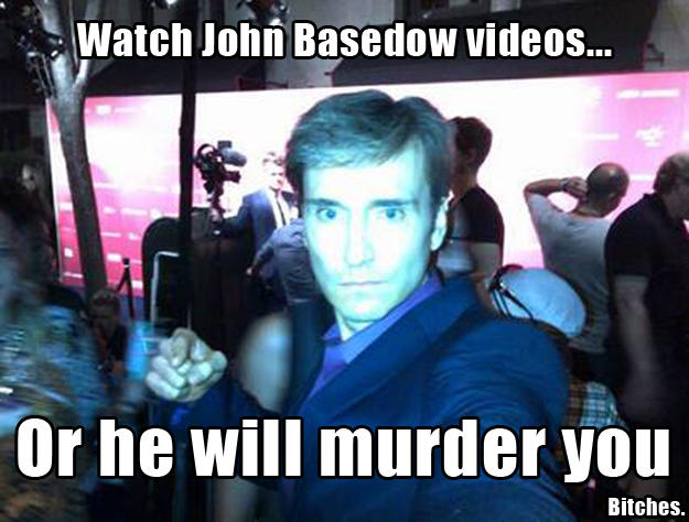 John Basedow Will Murder You